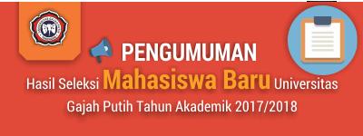 Pengumuman Hasil Seleksi Mahasiswa Baru Universitas Gajah Putih Tahun Akademik 2017/2018